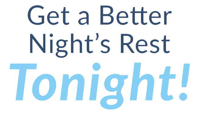 Get a better night's rest, tonight!